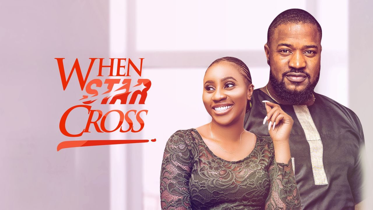 When Star Cross – Nollywood Movie Mp4 & 3gp Download